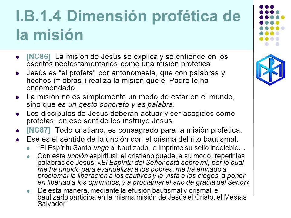 I.B.1.4 Dimensión profética de la misión [NC86] La misión de Jesús se explica y se entiende en los escritos neotestamentarios como una misión profétic