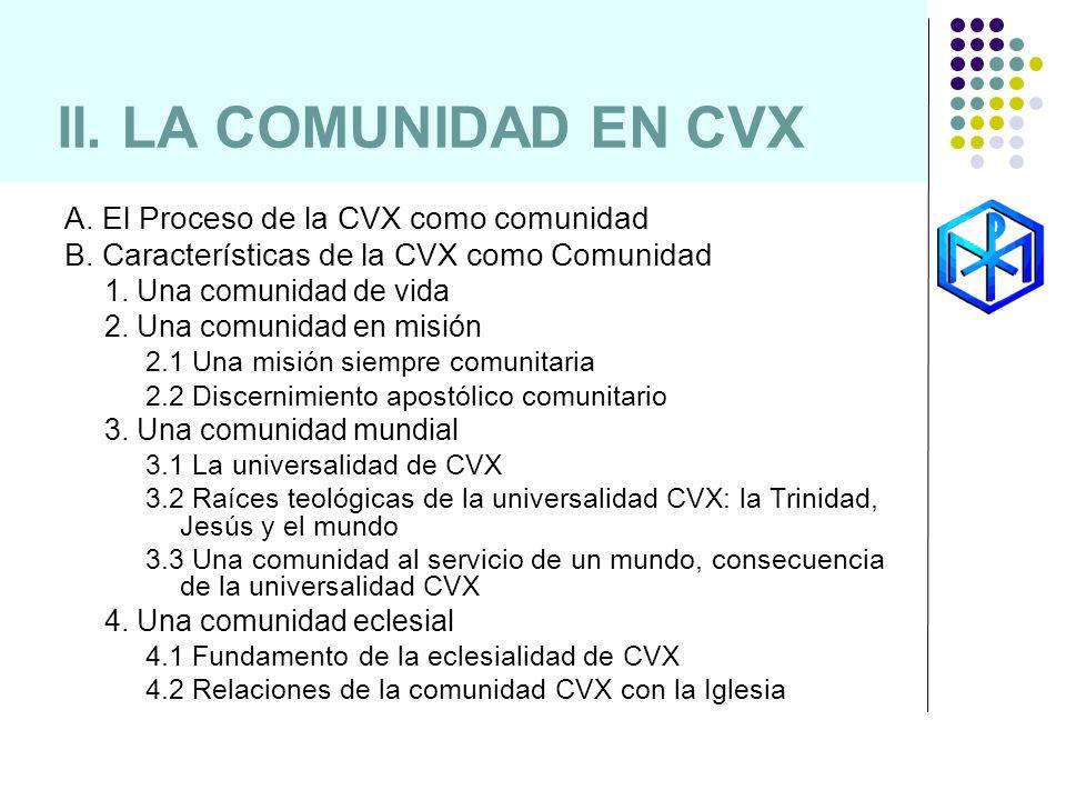 II. LA COMUNIDAD EN CVX A. El Proceso de la CVX como comunidad B. Características de la CVX como Comunidad 1. Una comunidad de vida 2. Una comunidad e