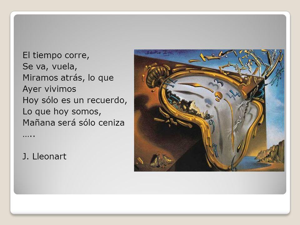 El tiempo corre, Se va, vuela, Miramos atrás, lo que Ayer vivimos Hoy sólo es un recuerdo, Lo que hoy somos, Mañana será sólo ceniza ….. J. Lleonart