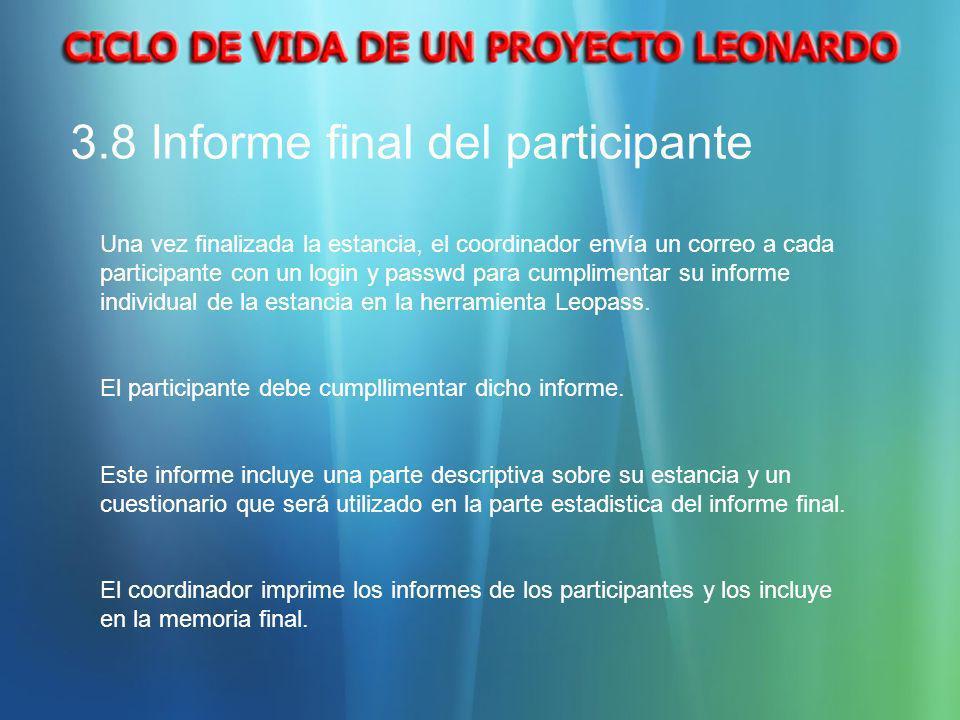 3.8 Informe final del participante Una vez finalizada la estancia, el coordinador envía un correo a cada participante con un login y passwd para cumpl