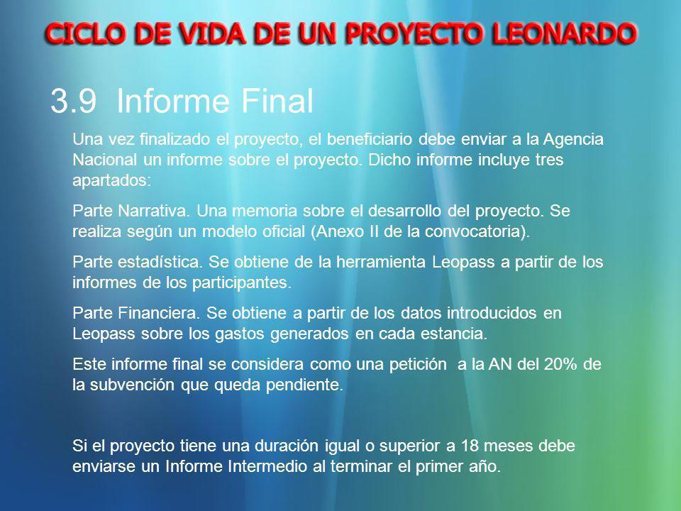 3.9 Informe Final Una vez finalizado el proyecto, el beneficiario debe enviar a la Agencia Nacional un informe sobre el proyecto. Dicho informe incluy