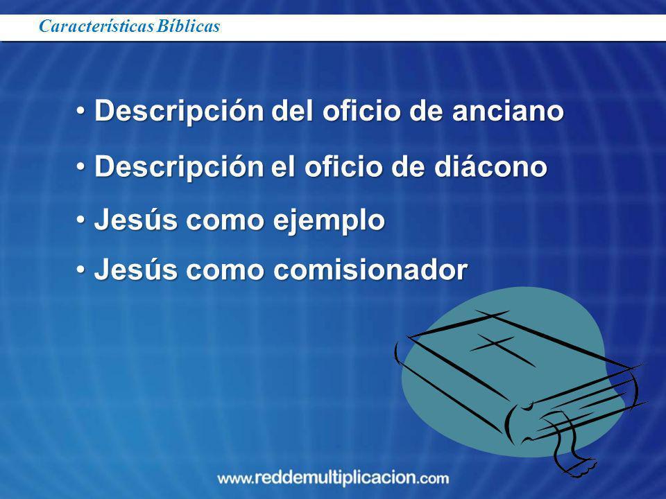 Descripción del oficio de anciano Descripción del oficio de anciano Descripción el oficio de diácono Descripción el oficio de diácono Jesús como ejemp