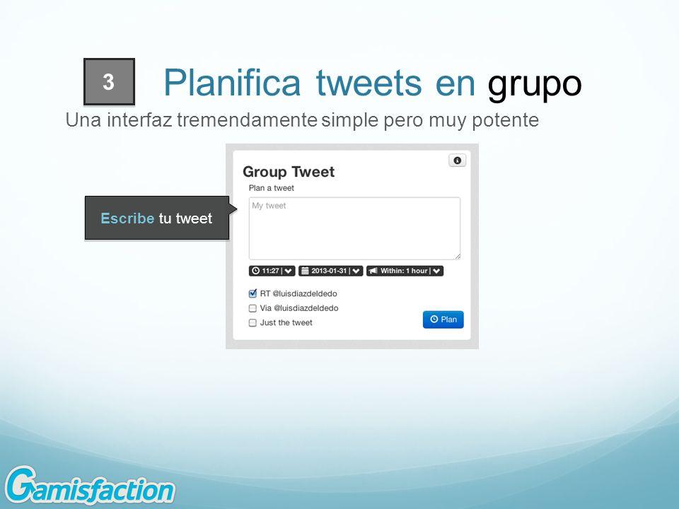 Una interfaz tremendamente simple pero muy potente Planifica tweets en grupo Escribe tu tweet 3