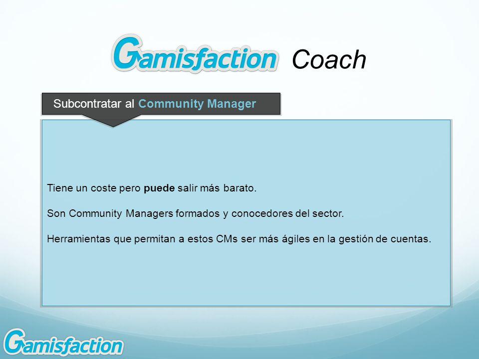 Coach Tiene un coste pero puede salir más barato. Son Community Managers formados y conocedores del sector. Herramientas que permitan a estos CMs ser