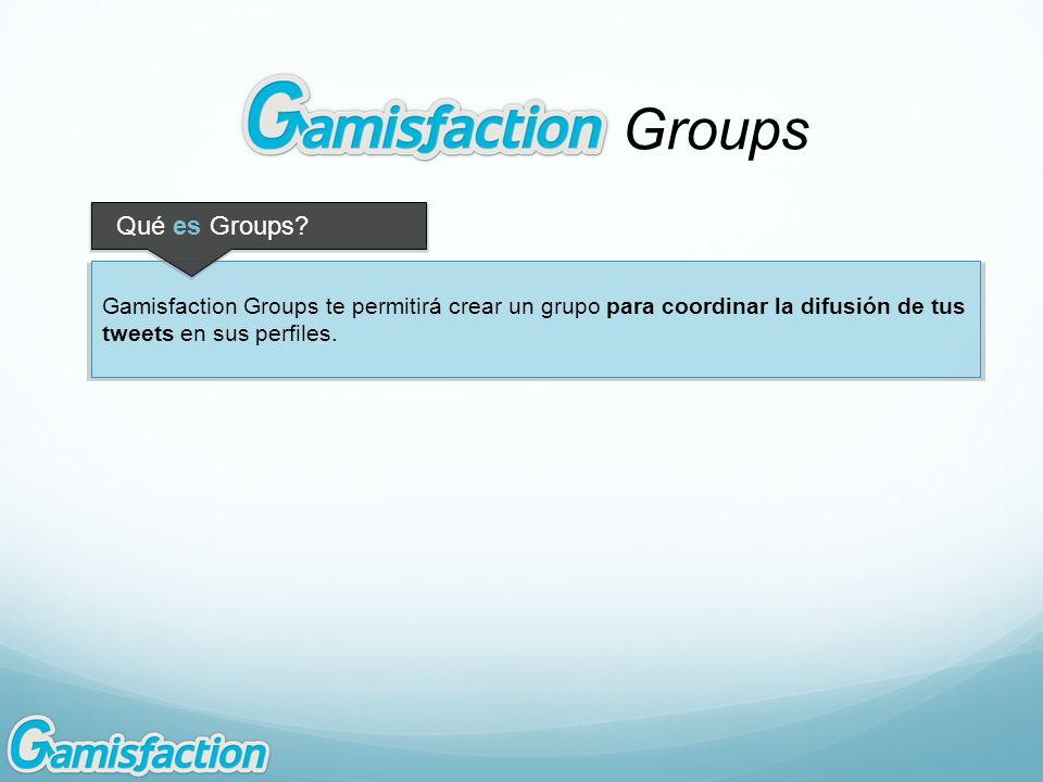 Gamisfaction Groups te permitirá crear un grupo para coordinar la difusión de tus tweets en sus perfiles. Qué es Groups?