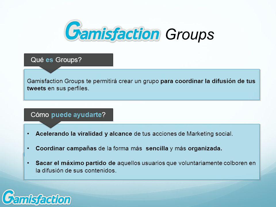 Groups Gamisfaction Groups te permitirá crear un grupo para coordinar la difusión de tus tweets en sus perfiles. Acelerando la viralidad y alcance de