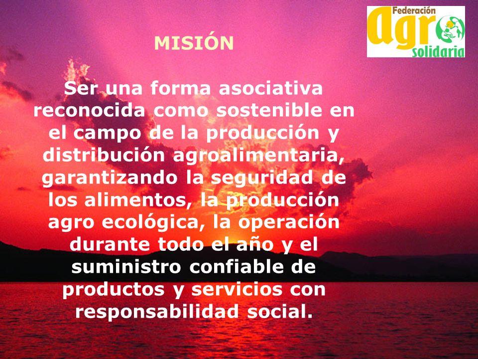 MISIÓN Ser una forma asociativa reconocida como sostenible en el campo de la producción y distribución agroalimentaria, garantizando la seguridad de l