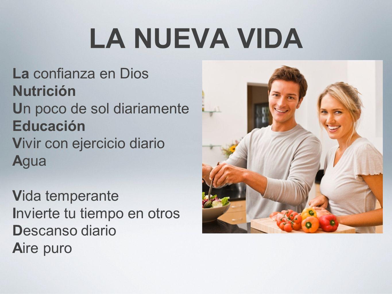 LA NUEVA VIDA La confianza en Dios Nutrición Un poco de sol diariamente Educación Vivir con ejercicio diario Agua Vida temperante Invierte tu tiempo e