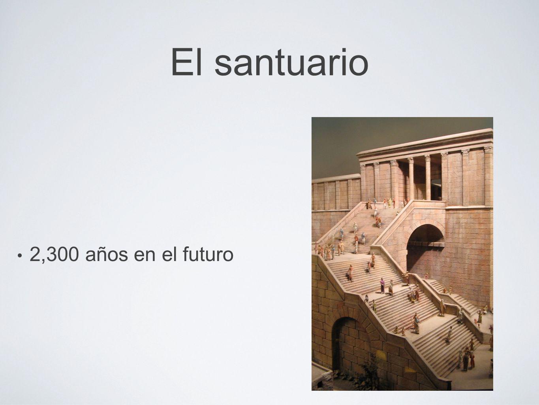 El santuario 2,300 años en el futuro