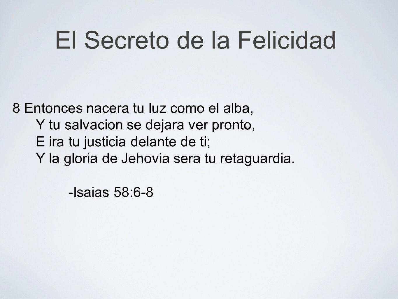 8 Entonces nacera tu luz como el alba, Y tu salvacion se dejara ver pronto, E ira tu justicia delante de ti; Y la gloria de Jehovia sera tu retaguardi