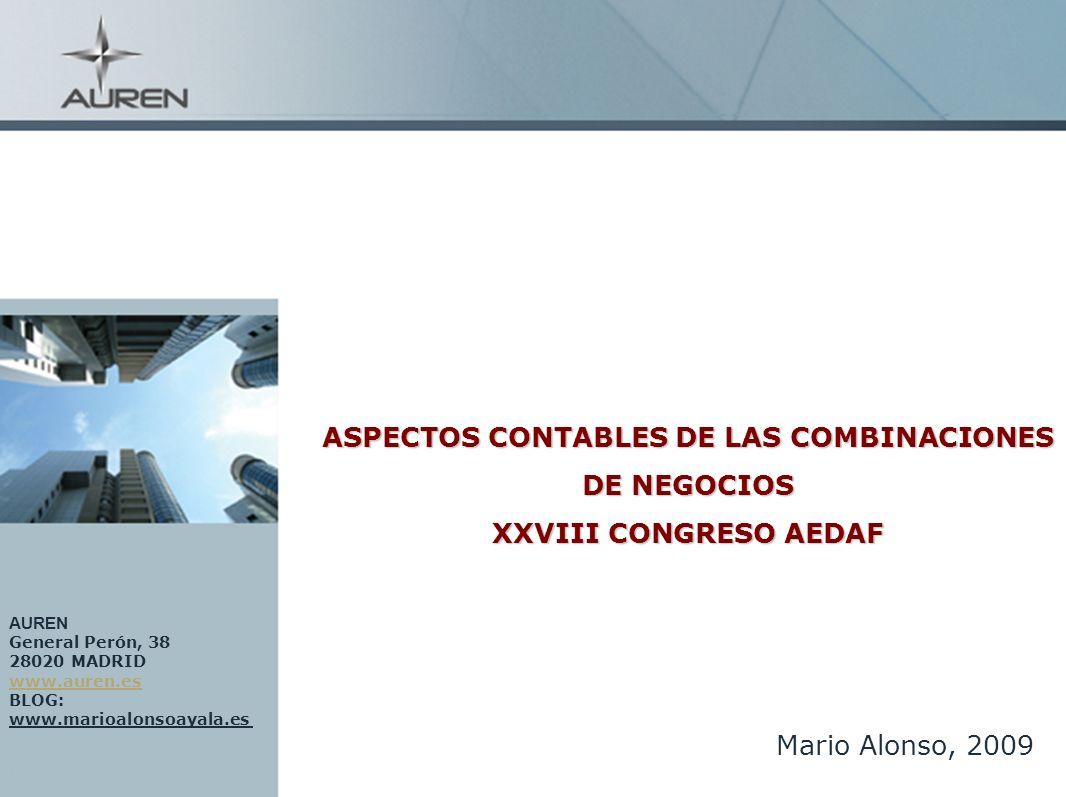 1 ASPECTOS CONTABLES DE LAS COMBINACIONES DE NEGOCIOS XXVIII CONGRESO AEDAF Mario Alonso, 2009 AUREN General Perón, 38 28020 MADRID www.auren.es BLOG: