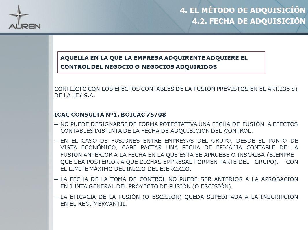 10 CONFLICTO CON LOS EFECTOS CONTABLES DE LA FUSIÓN PREVISTOS EN EL ART.235 d) DE LA LEY S.A. ICAC CONSULTA Nº1. BOICAC 75/08 NO PUEDE DESIGNARSE DE F