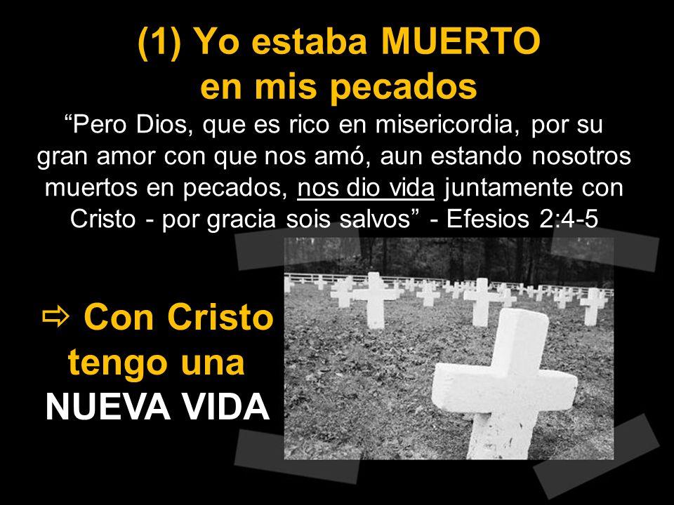 (1) Yo estaba MUERTO en mis pecados Pero Dios, que es rico en misericordia, por su gran amor con que nos amó, aun estando nosotros muertos en pecados,
