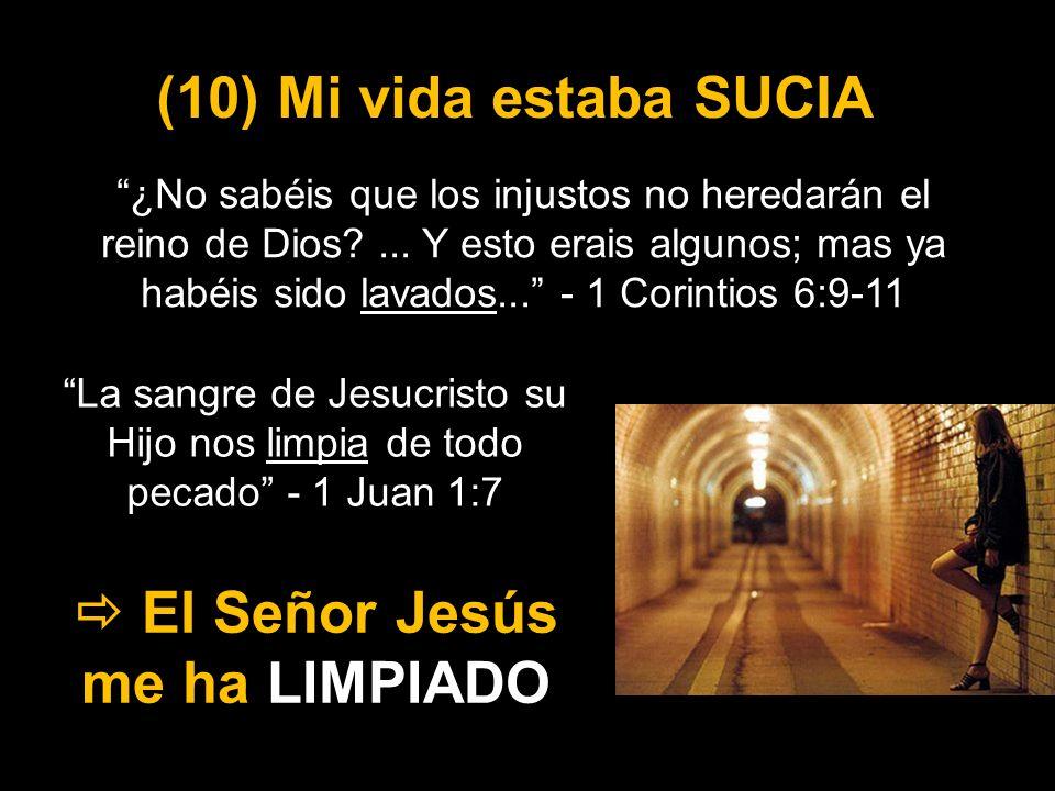 La sangre de Jesucristo su Hijo nos limpia de todo pecado - 1 Juan 1:7 (10) Mi vida estaba SUCIA El Señor Jesús me ha LIMPIADO ¿No sabéis que los inju