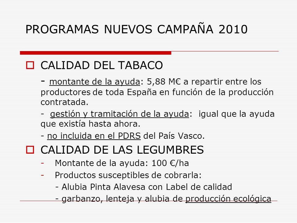 PROGRAMAS NUEVOS CAMPAÑA 2010 CALIDAD DEL TABACO - montante de la ayuda: 5,88 M a repartir entre los productores de toda España en función de la produ
