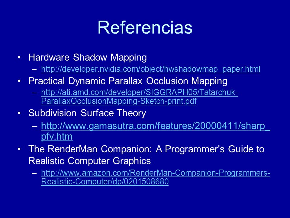 Referencias Hardware Shadow Mapping –http://developer.nvidia.com/object/hwshadowmap_paper.htmlhttp://developer.nvidia.com/object/hwshadowmap_paper.htm