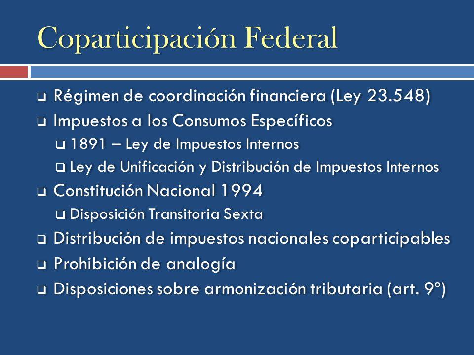 Coparticipación Federal Régimen de coordinación financiera (Ley 23.548) Impuestos a los Consumos Específicos 1891 – Ley de Impuestos Internos Ley de U
