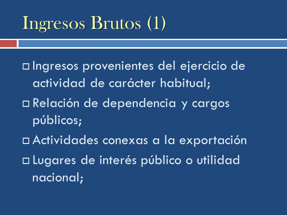 Ingresos Brutos (1) Ingresos provenientes del ejercicio de actividad de carácter habitual; Relación de dependencia y cargos públicos; Actividades cone