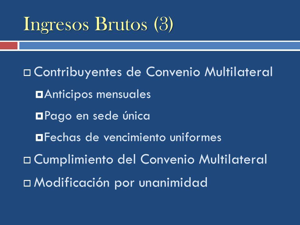 Ingresos Brutos (3) Contribuyentes de Convenio Multilateral Anticipos mensuales Pago en sede única Fechas de vencimiento uniformes Cumplimiento del Co