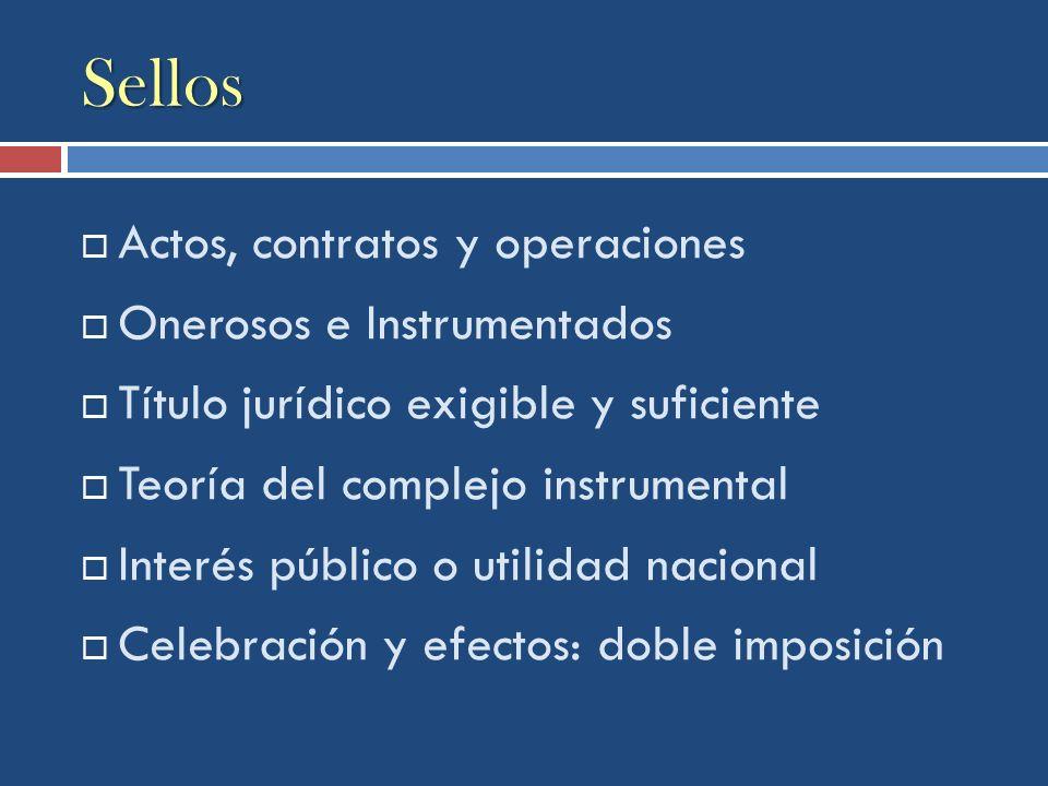 Sellos Actos, contratos y operaciones Onerosos e Instrumentados Título jurídico exigible y suficiente Teoría del complejo instrumental Interés público