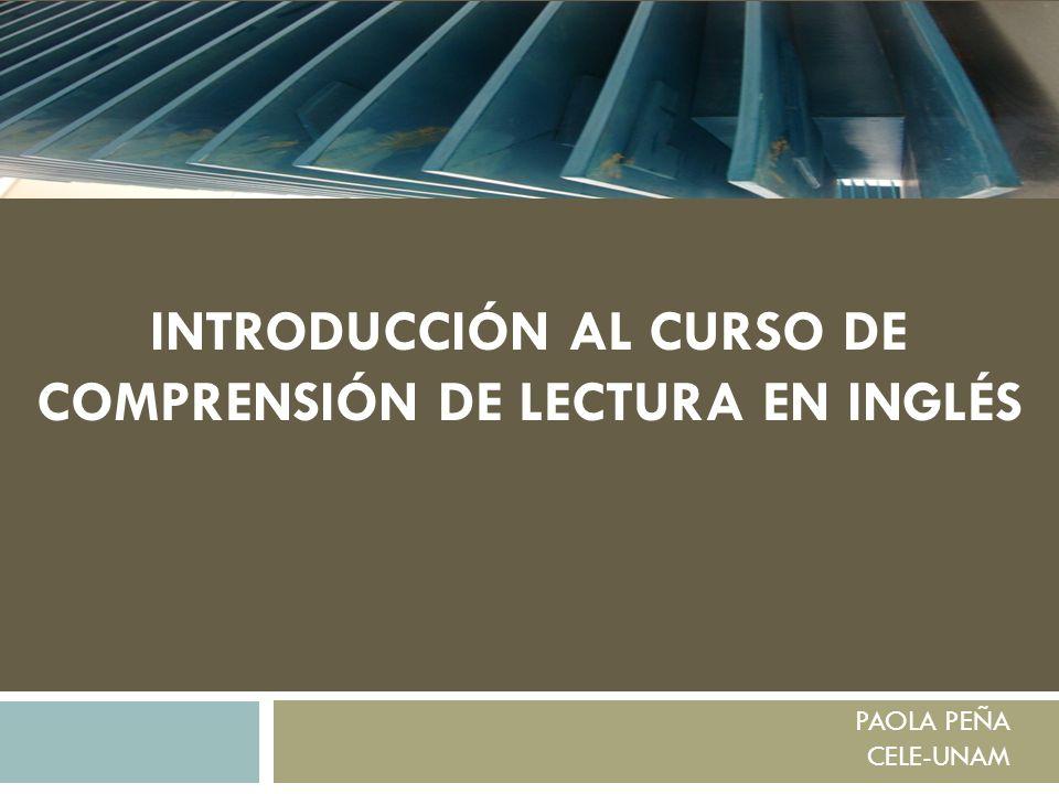 INTRODUCCIÓN AL CURSO DE COMPRENSIÓN DE LECTURA EN INGLÉS PAOLA PEÑA CELE-UNAM