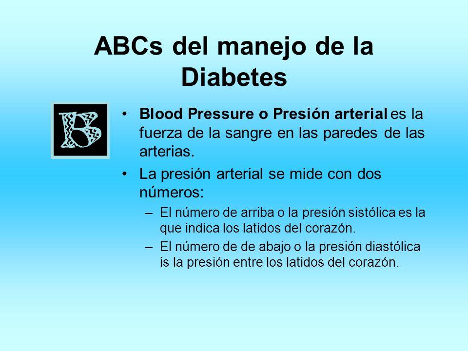 ABCs del manejo de la Diabetes Blood Pressure o Presión arterial es la fuerza de la sangre en las paredes de las arterias. La presión arterial se mide