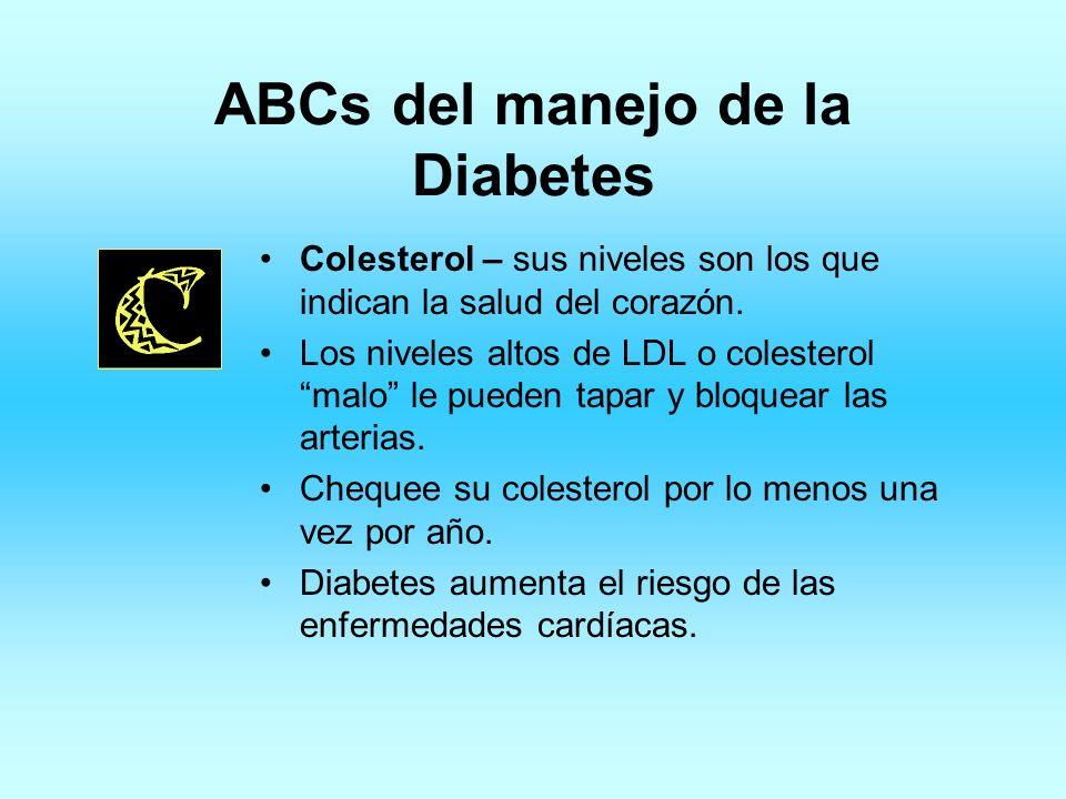 ABCs del manejo de la Diabetes Colesterol – sus niveles son los que indican la salud del corazón. Los niveles altos de LDL o colesterol malo le pueden