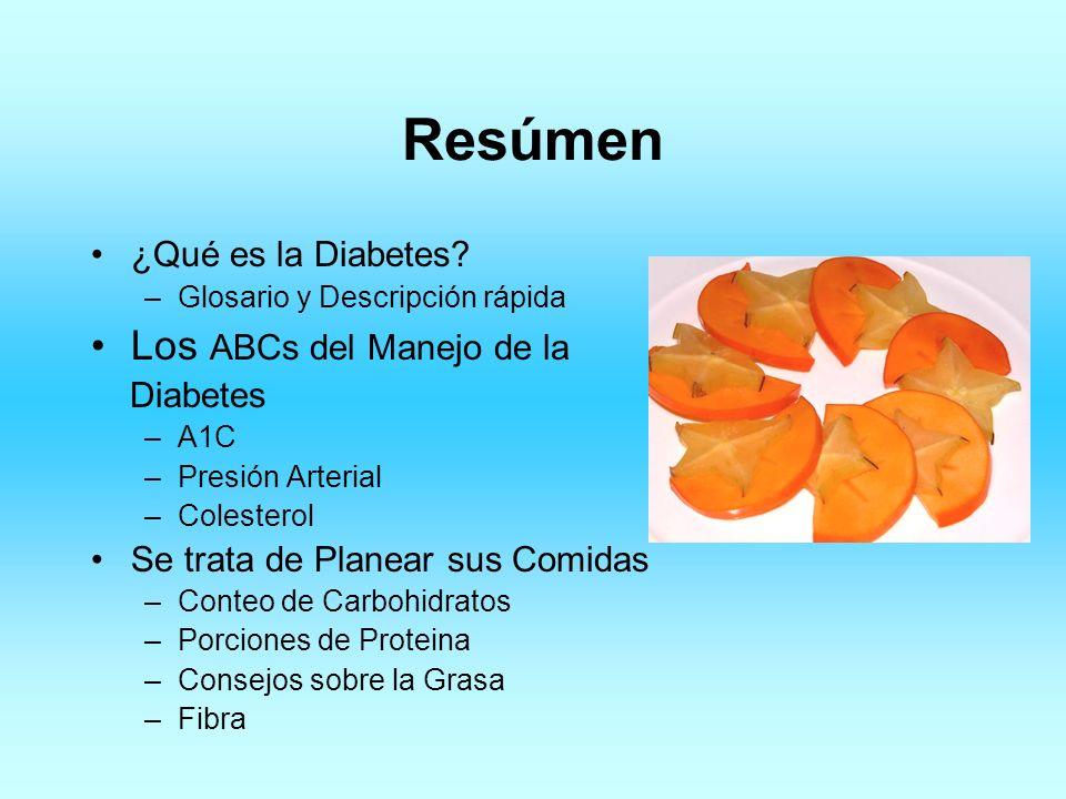 Resúmen ¿Qué es la Diabetes? –Glosario y Descripción rápida Los ABCs del Manejo de la Diabetes –A1C –Presión Arterial –Colesterol Se trata de Planear