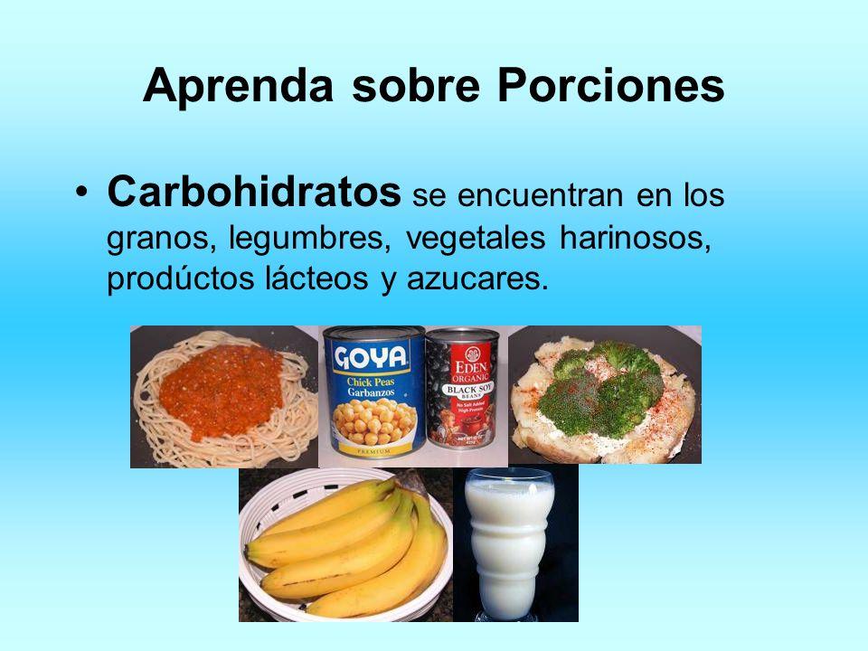 Aprenda sobre Porciones Carbohidratos se encuentran en los granos, legumbres, vegetales harinosos, prodúctos lácteos y azucares.