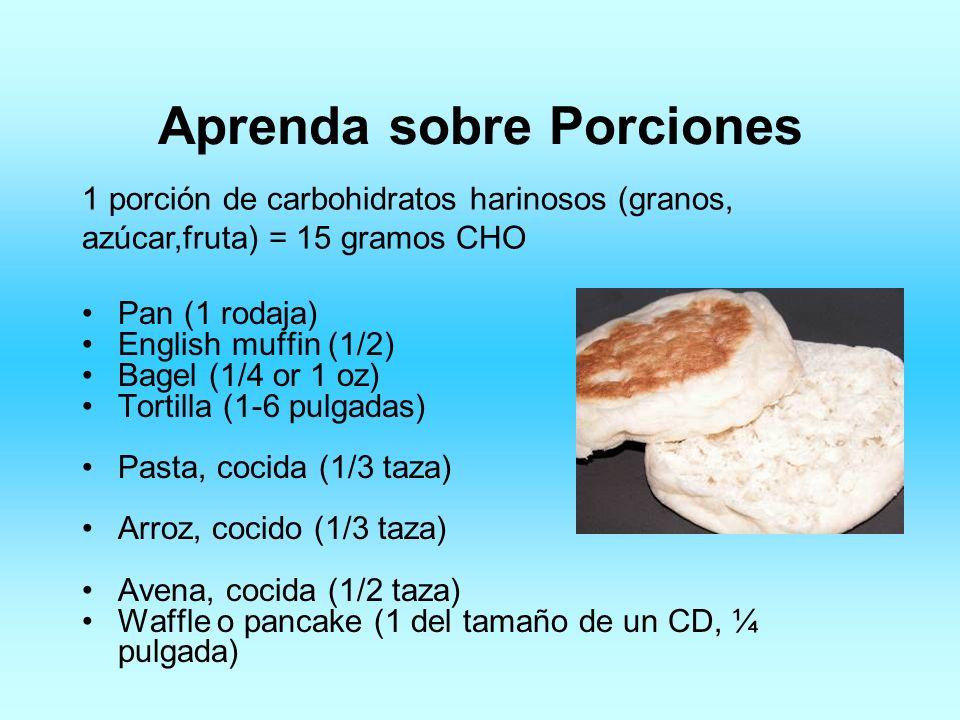 Aprenda sobre Porciones 1 porción de carbohidratos harinosos (granos, azúcar,fruta) = 15 gramos CHO Pan (1 rodaja) English muffin (1/2) Bagel (1/4 or