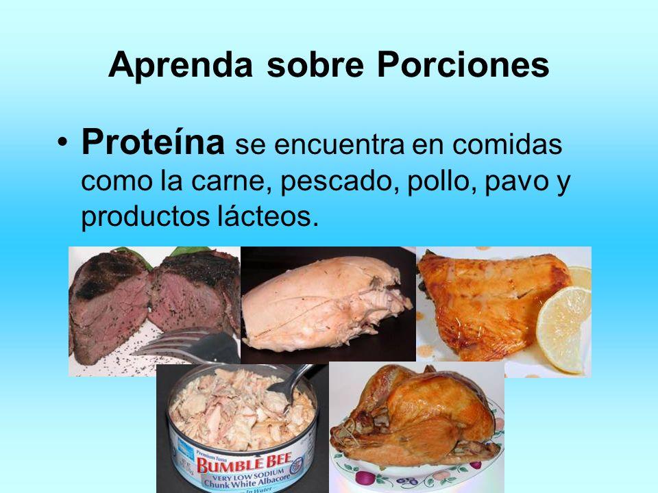 Aprenda sobre Porciones Proteína se encuentra en comidas como la carne, pescado, pollo, pavo y productos lácteos.