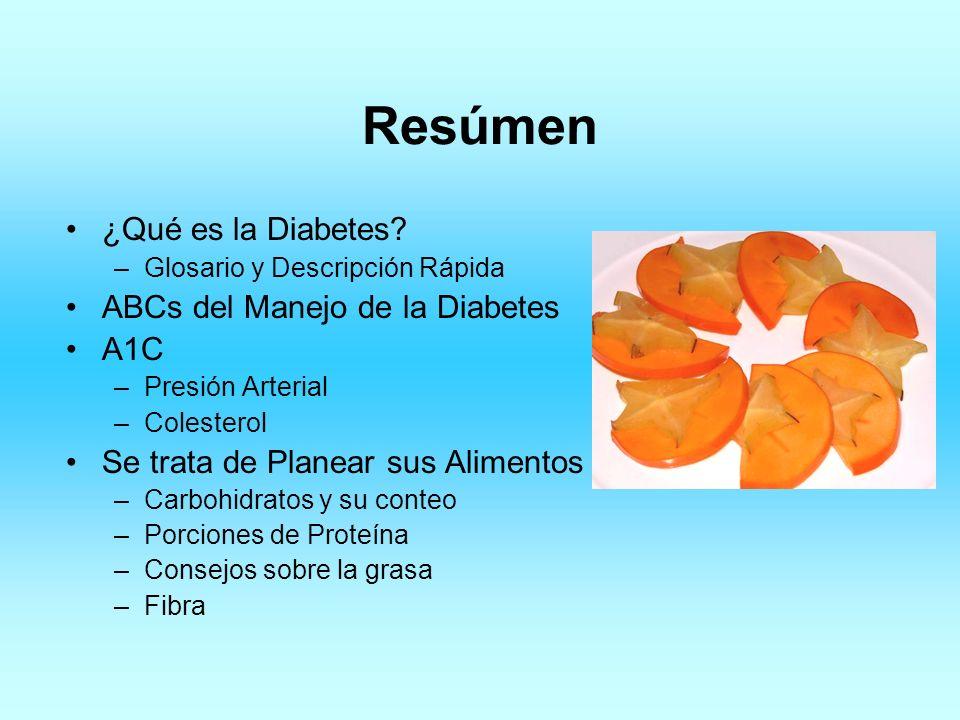 Resúmen ¿Qué es la Diabetes? –Glosario y Descripción Rápida ABCs del Manejo de la Diabetes A1C –Presión Arterial –Colesterol Se trata de Planear sus A