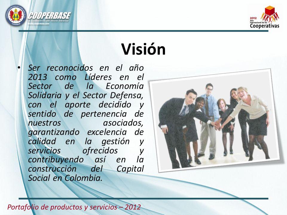Visión Ser reconocidos en el año 2013 como Líderes en el Sector de la Economía Solidaria y el Sector Defensa, con el aporte decidido y sentido de pert