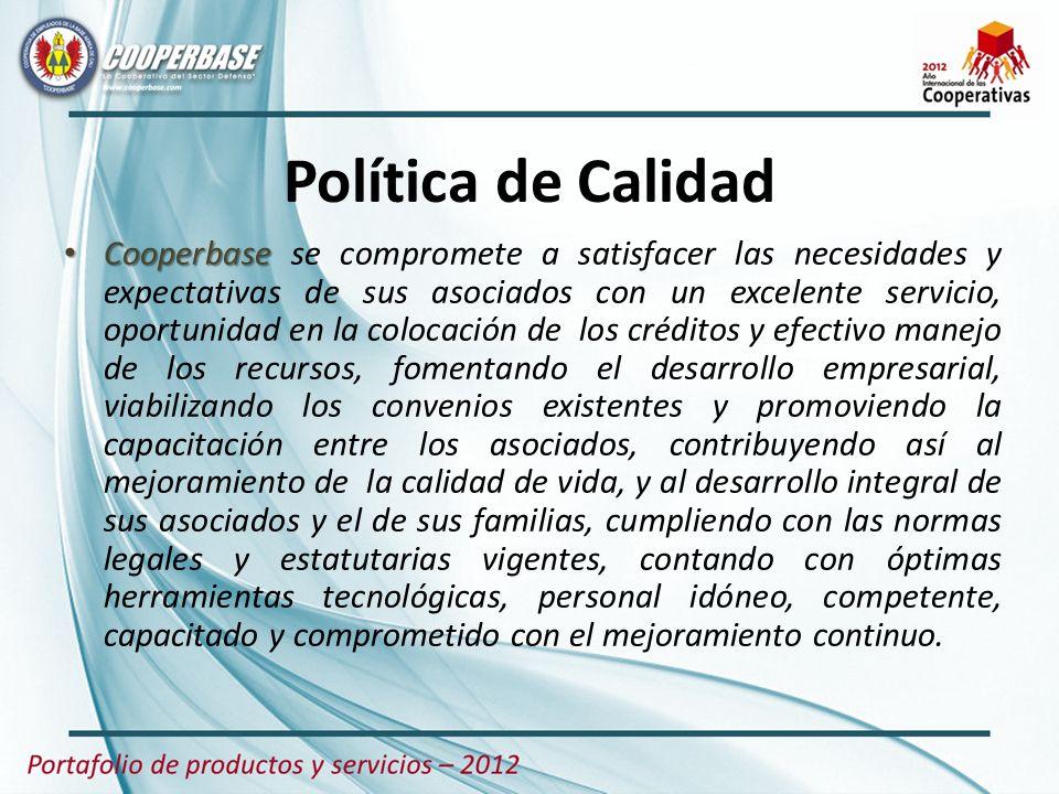 Política de Calidad Cooperbase Cooperbase se compromete a satisfacer las necesidades y expectativas de sus asociados con un excelente servicio, oportu