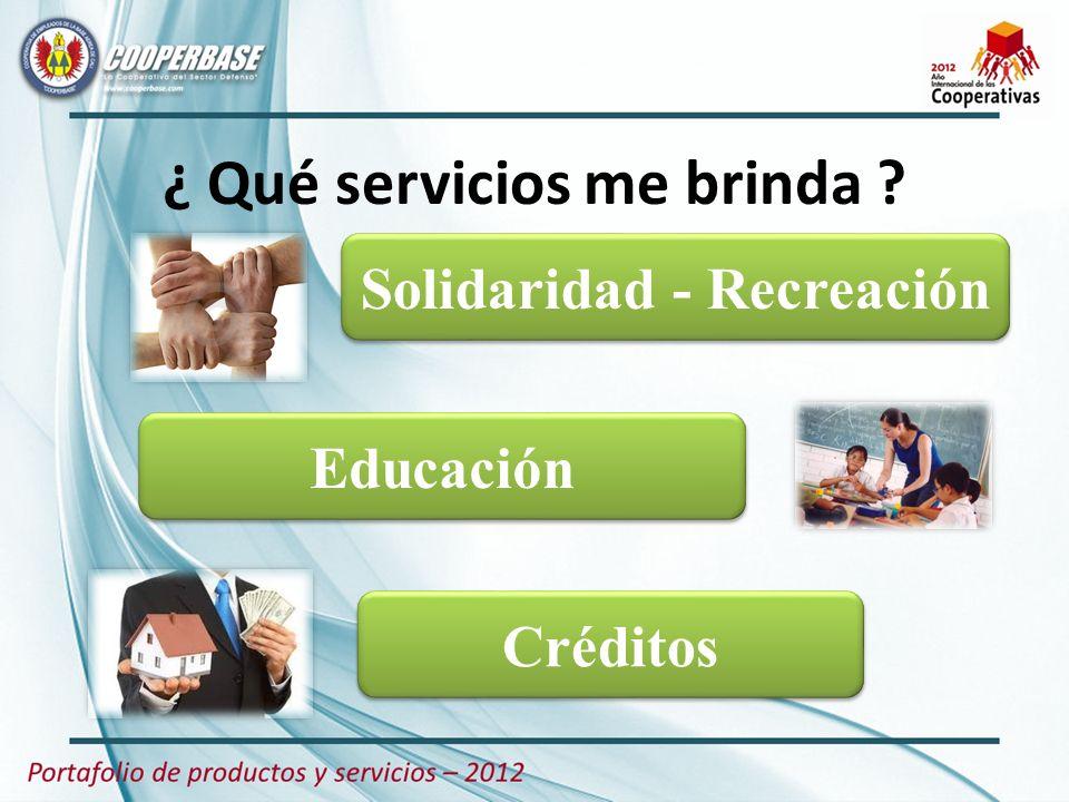 ¿ Qué servicios me brinda ? Solidaridad - Recreación Educación Créditos