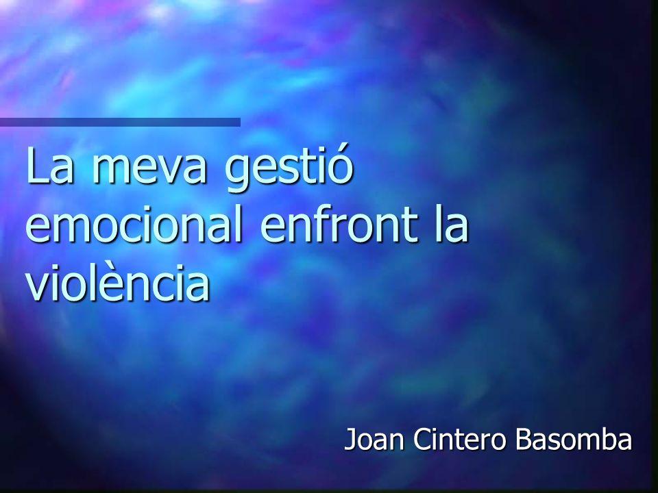 La meva gestió emocional enfront la violència Joan Cintero Basomba