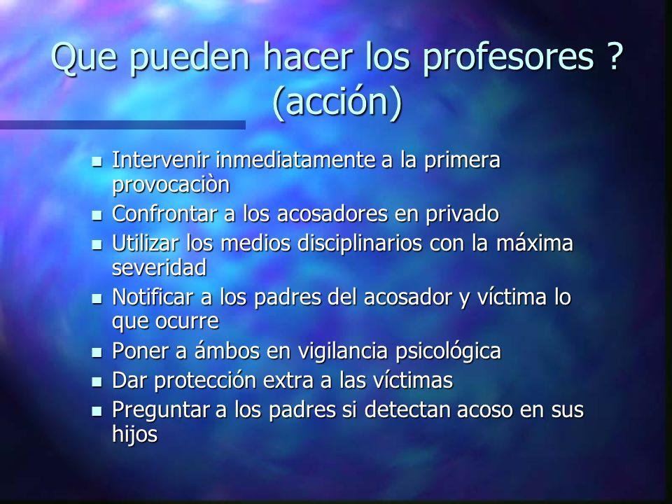 Que pueden hacer los profesores ? (acción) Intervenir inmediatamente a la primera provocaciòn Intervenir inmediatamente a la primera provocaciòn Confr