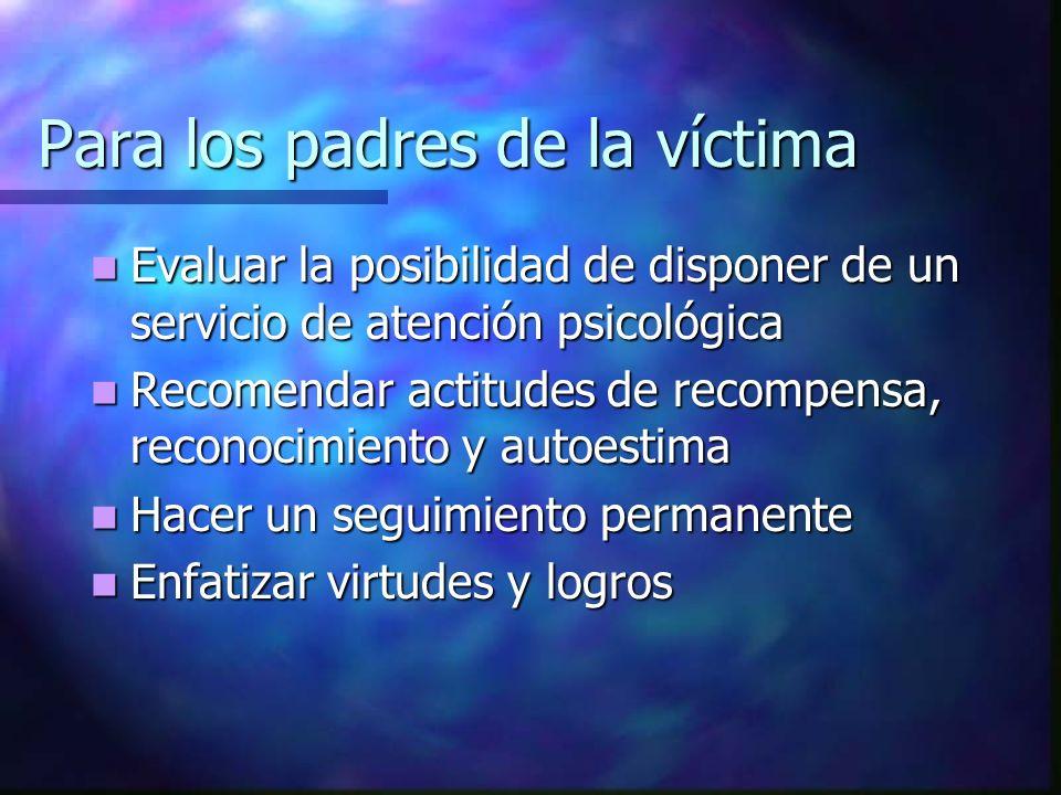 Para los padres de la víctima Evaluar la posibilidad de disponer de un servicio de atención psicológica Evaluar la posibilidad de disponer de un servi