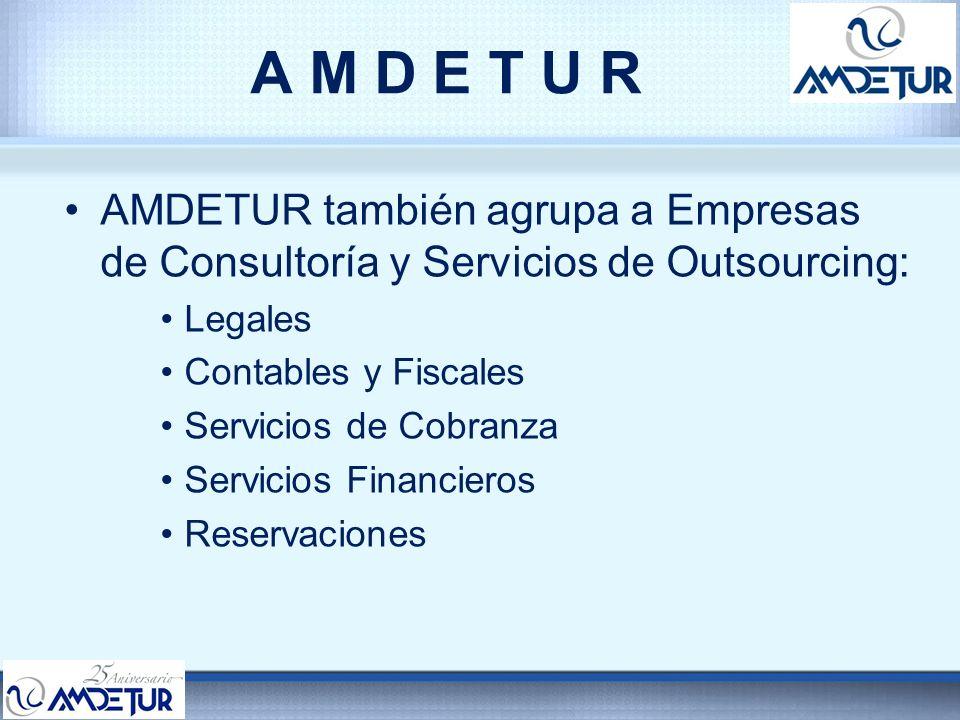 A M D E T U R AMDETUR también agrupa a Empresas de Consultoría y Servicios de Outsourcing: Legales Contables y Fiscales Servicios de Cobranza Servicio