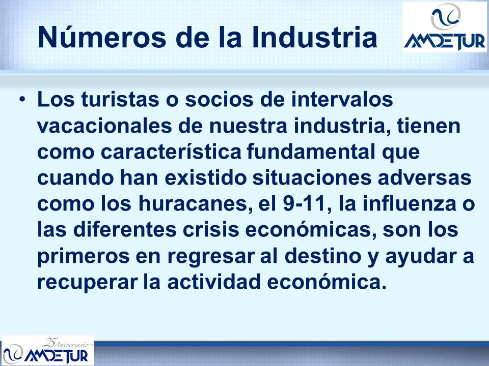 Números de la Industria Los turistas o socios de intervalos vacacionales de nuestra industria, tienen como característica fundamental que cuando han e