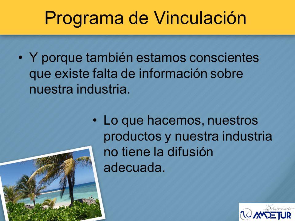 Programa de Vinculación Y porque también estamos conscientes que existe falta de información sobre nuestra industria. Lo que hacemos, nuestros product