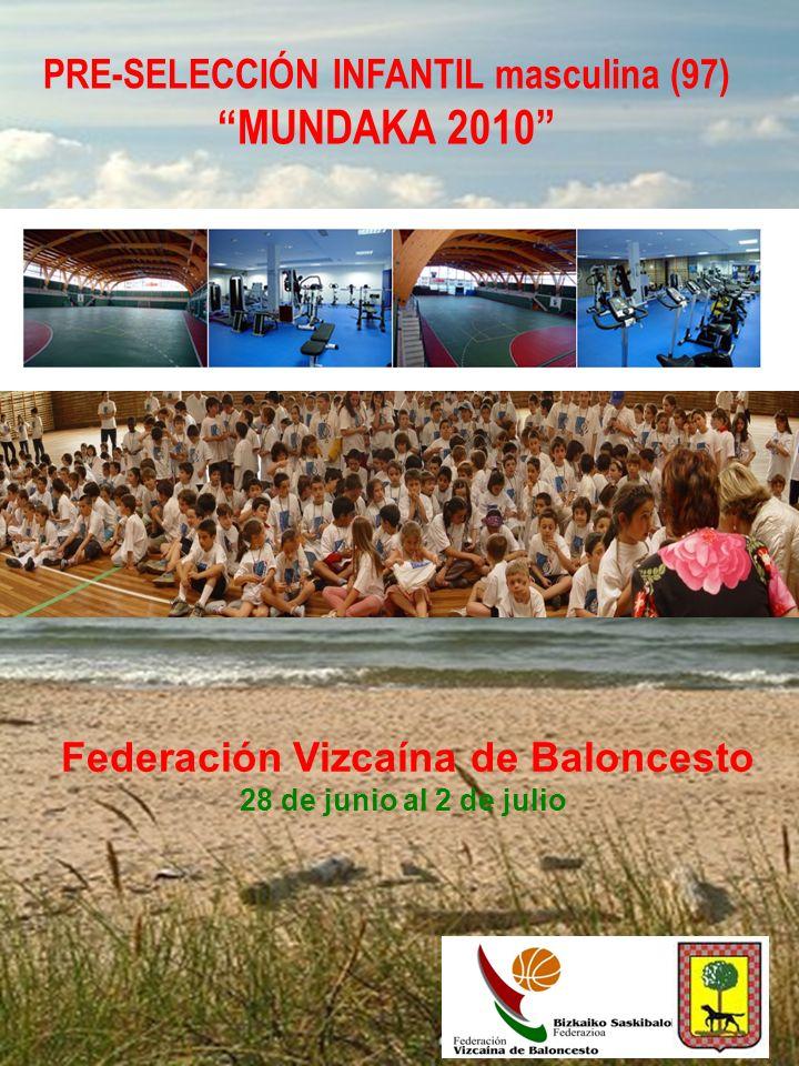 PRE-SELECCIÓN INFANTIL masculina (97) MUNDAKA 2010 Federación Vizcaína de Baloncesto 28 de junio al 2 de julio