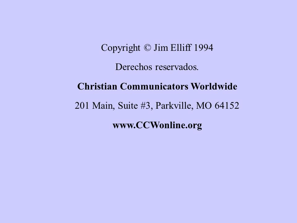 Copyright © Jim Elliff 1994 Derechos reservados. Christian Communicators Worldwide 201 Main, Suite #3, Parkville, MO 64152 www.CCWonline.org