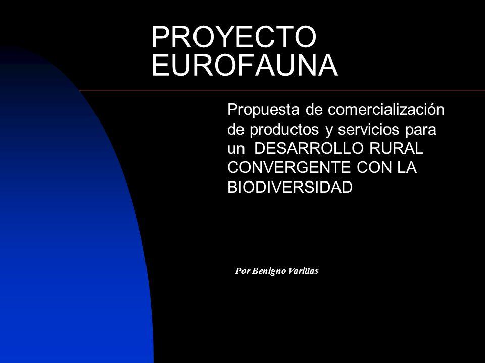 PROYECTO EUROFAUNA Propuesta de comercialización de productos y servicios para un DESARROLLO RURAL CONVERGENTE CON LA BIODIVERSIDAD Por Benigno Varill