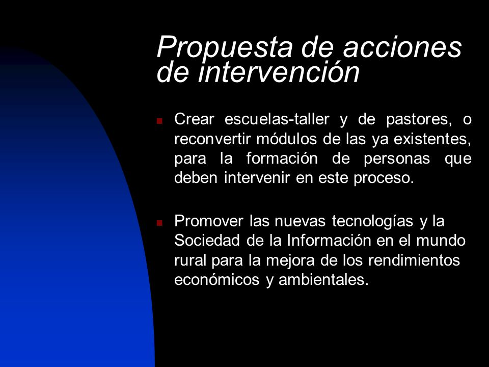 Propuesta de acciones de intervención Crear escuelas-taller y de pastores, o reconvertir módulos de las ya existentes, para la formación de personas q