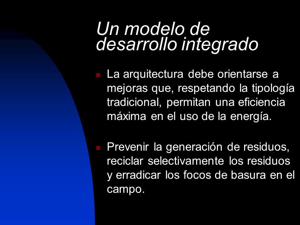 Un modelo de desarrollo integrado La arquitectura debe orientarse a mejoras que, respetando la tipología tradicional, permitan una eficiencia máxima e