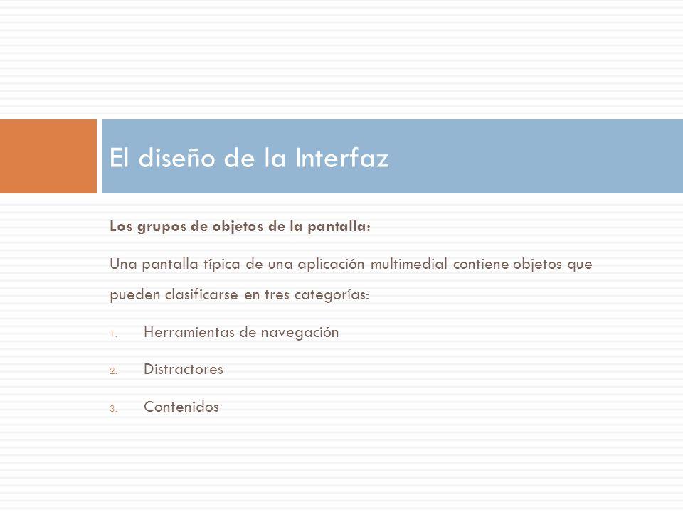 Los grupos de objetos de la pantalla: Una pantalla típica de una aplicación multimedial contiene objetos que pueden clasificarse en tres categorías: 1