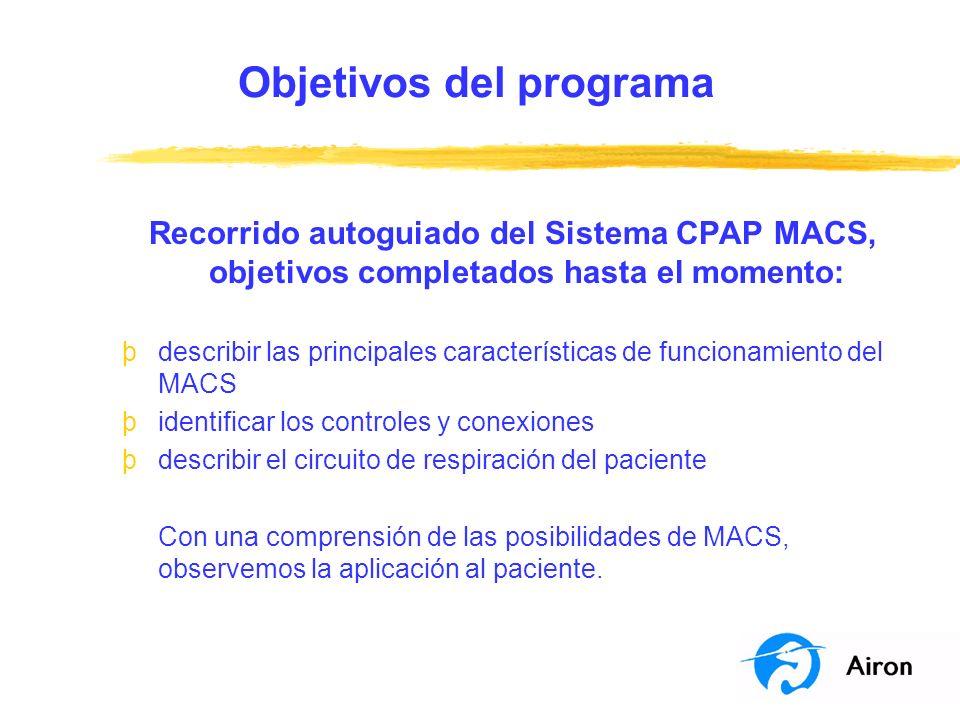 Objetivos del programa Recorrido autoguiado del Sistema CPAP MACS, objetivos completados hasta el momento: þdescribir las principales características