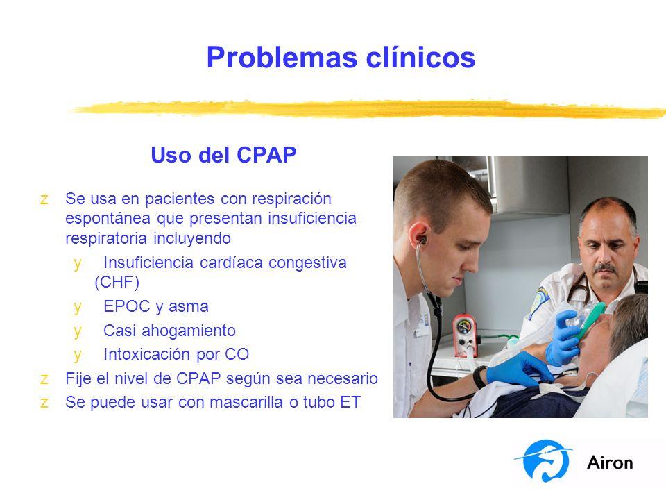 Problemas clínicos Uso del CPAP zSe usa en pacientes con respiración espontánea que presentan insuficiencia respiratoria incluyendo y Insuficiencia ca