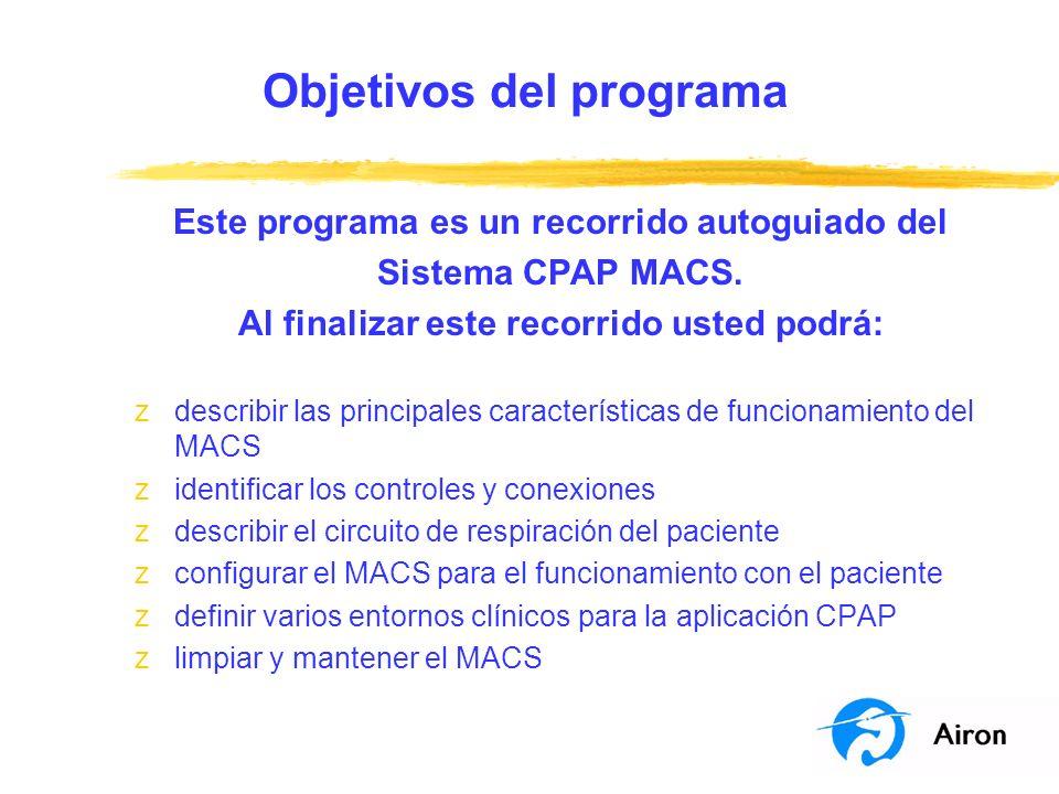 Objetivos del programa Este programa es un recorrido autoguiado del Sistema CPAP MACS. Al finalizar este recorrido usted podrá: zdescribir las princip